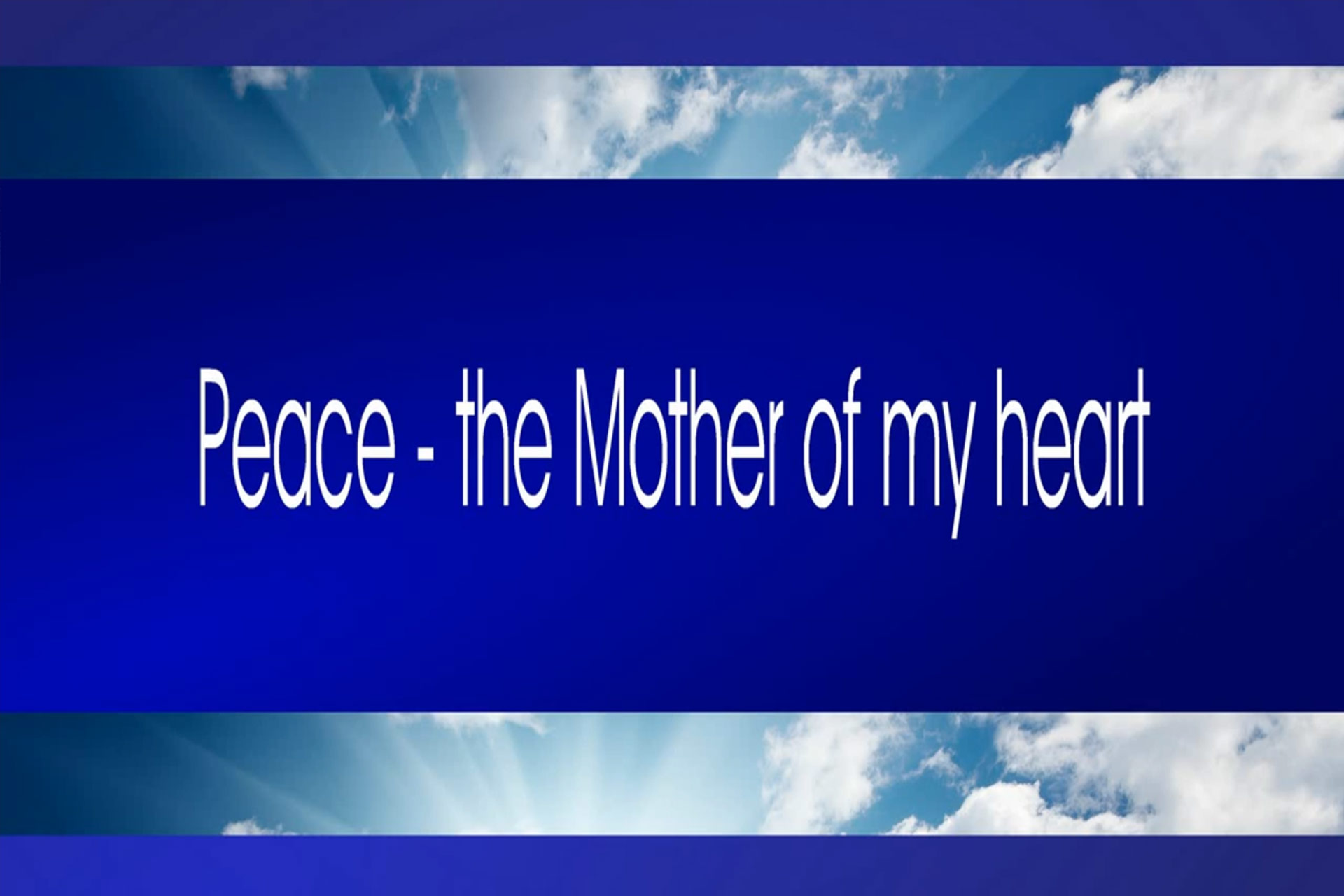Peace - the Mother of my heart