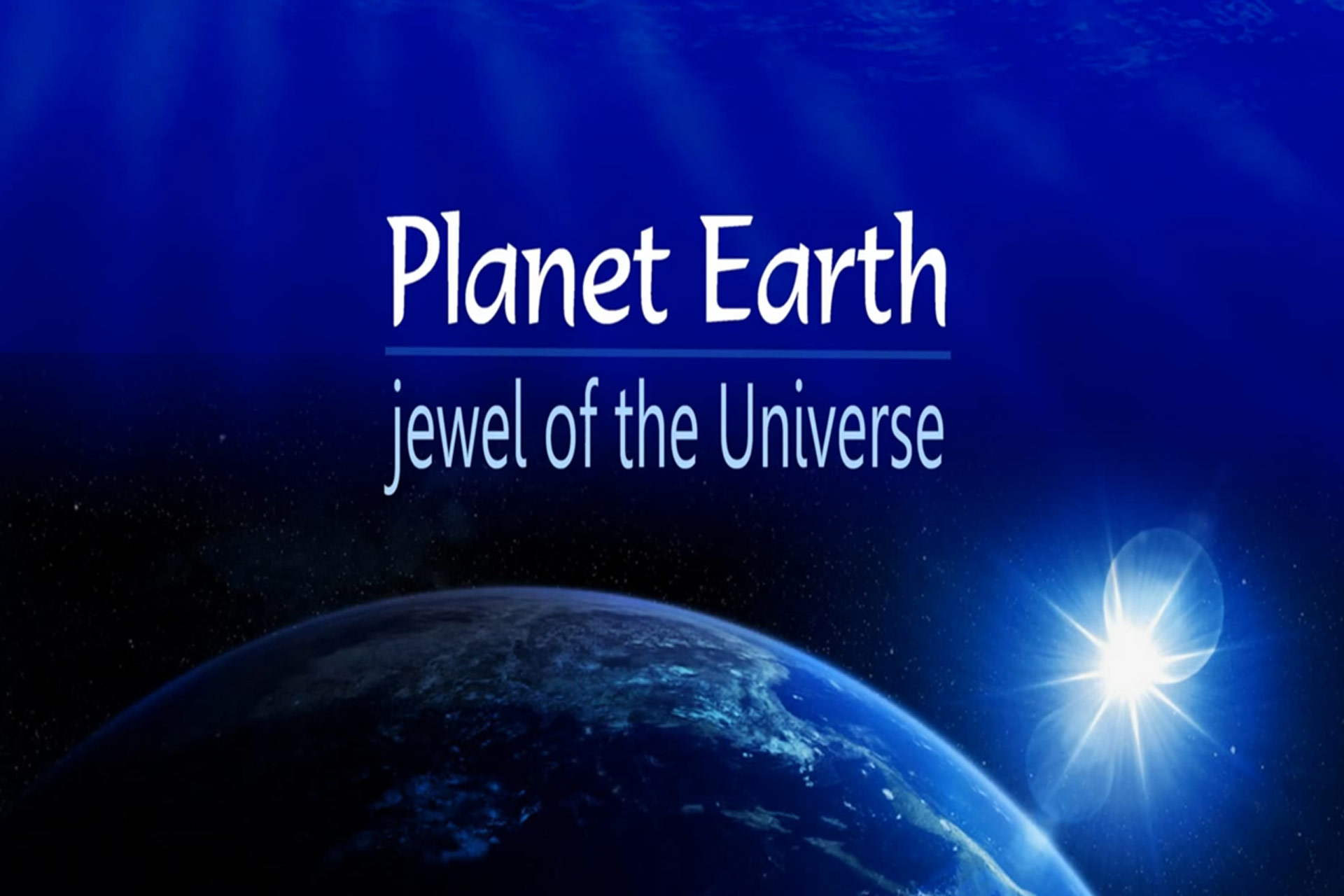 Planet Earth, jewel of the Universe