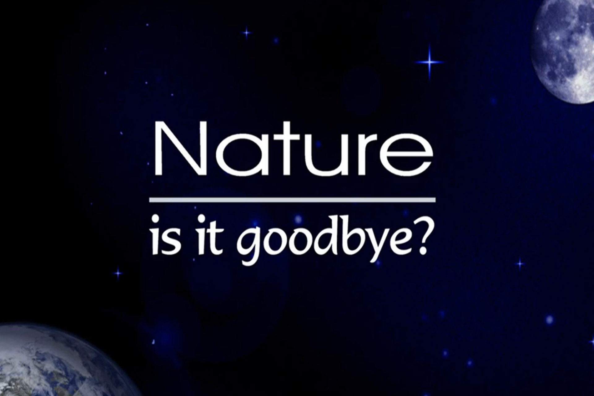 Nature, is it goodbye?
